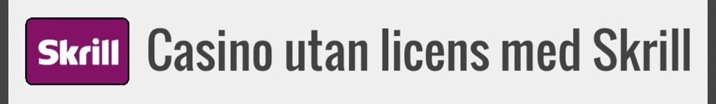 Casino utan licens med Skrill