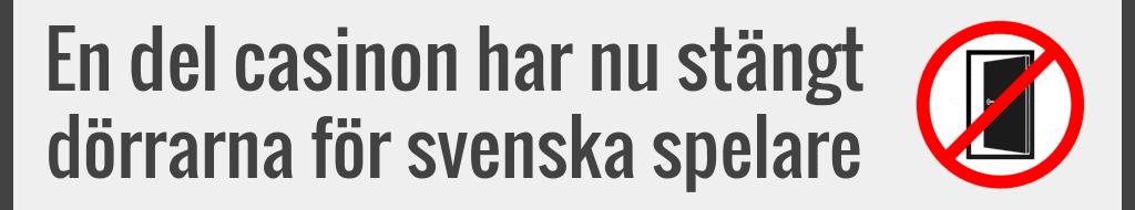 En del casinon har nu stängt dörrarna för svenska spelare