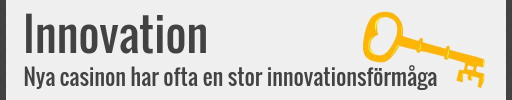 Nya casinon utan licens har ofta en stor innovationsförmåga.
